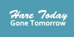 Hare Today Gone Tomorrow