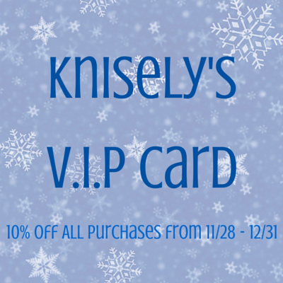 Print the Knisely's V.I.P Card! Valid: 11/28-12/31