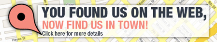You found us on the web, now find us in town! Click here for more details